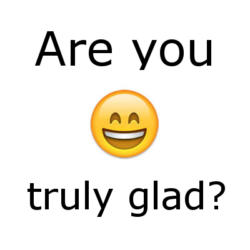 Are you truly glad?